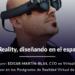 Una master class gratuita permitirá conocer las gafas de realidad aumentada-mixta Magic Leap en Madrid